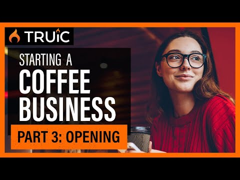 Starting A Coffee Shop Business: Part Three (Opening)