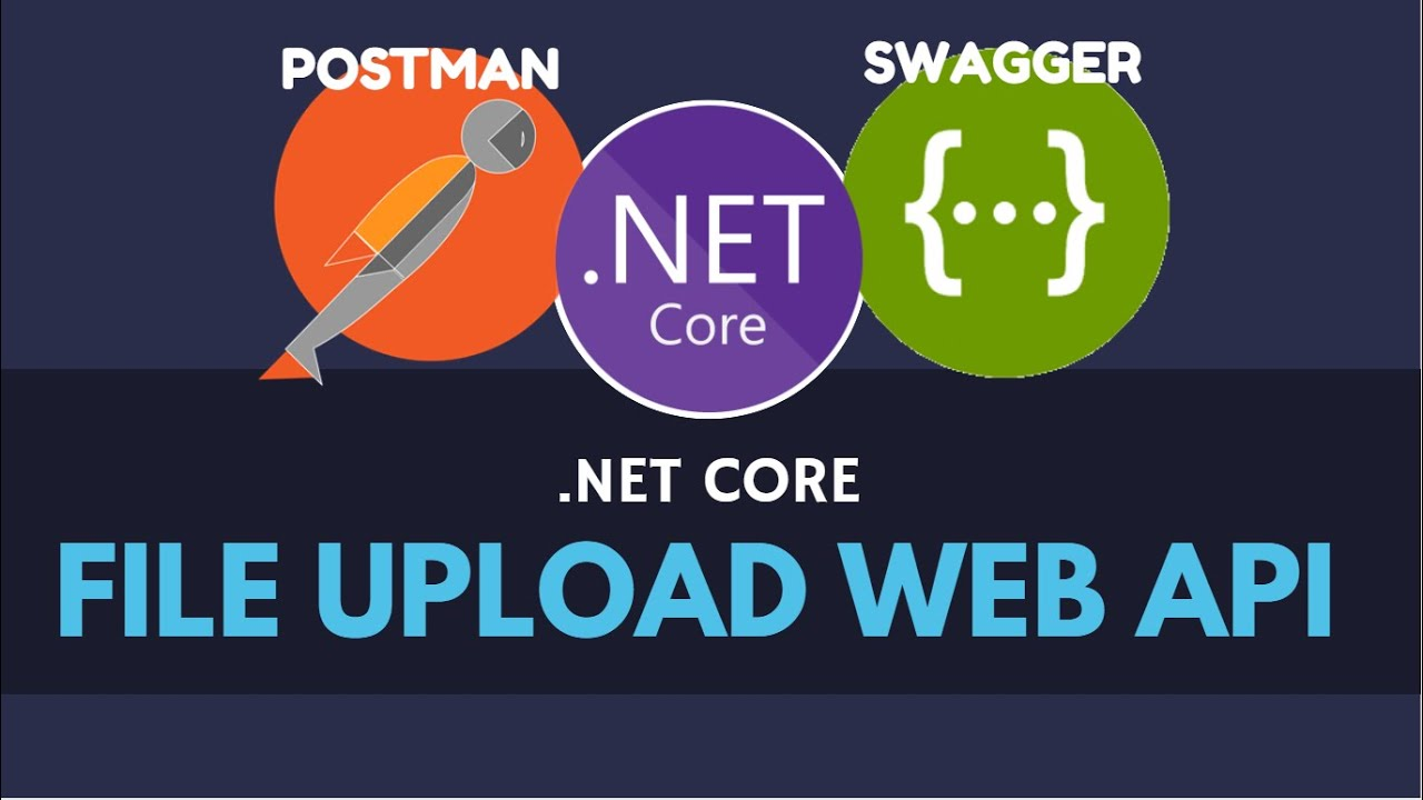 How to Upload Files in .NET Core Web API   PostMan & Swagger