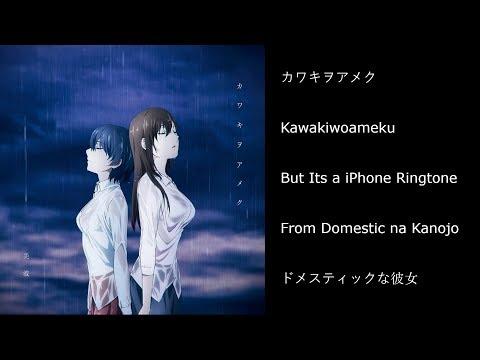 カワキヲアメク Kawakiwoameku But Its A IPhone Ringtone|Domestic Na Kanojoドメスティックな彼女OP
