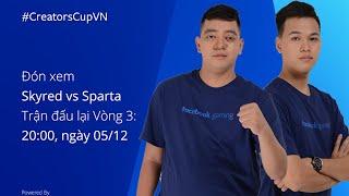 🔴 Chim Sẻ Đi Nắng SPARTA vs SKYRED | Vòng 3 - Máy Sẻ | Facebook Gaming Creators Cup 2019