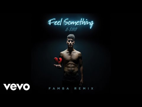 A-SHO - Feel Something (Famba Remix) (Audio)