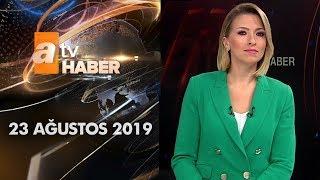 Atv Ana Haber | 23 Ağustos 2019