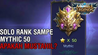 SOLO RANK SAMPAI MYTHIC 50 - Mobile Legends Indonesia