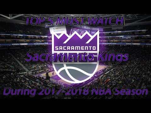 Top 5 Must Watch Sacramento Kings Players During The 2017-2018 NBA Season!!!