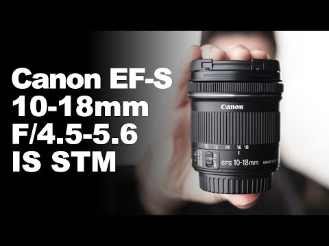 Canon EFS 10-18mm f/4.5-5.6 IS STM (REVIEW)