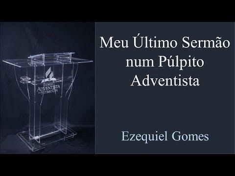 Meu Último Sermão num Púlpito Adventista (Ezequiel Gomes)