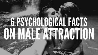 Video 6 PSYCHOLOGICAL FACTS ON MALE ATTRACTION download MP3, 3GP, MP4, WEBM, AVI, FLV Januari 2018