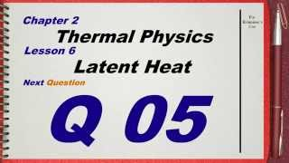 q 05 l06 latent heat ch 2 thermal physics igcse past papers