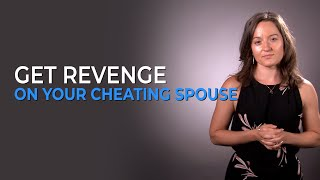How To Get Revenge On Your Cheating Spouse