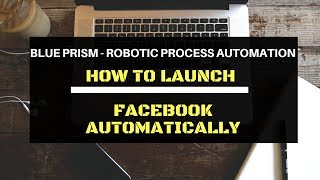 RPA : BLUE PRISM - HOW TO LAUNCH FACEBOOK AUTOMATICALLY