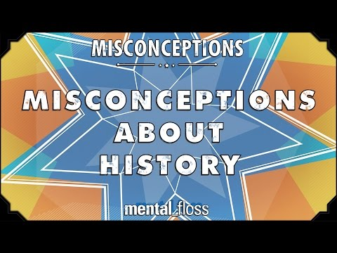 Misconceptions about History  mental_floss on YouTube Ep. 23
