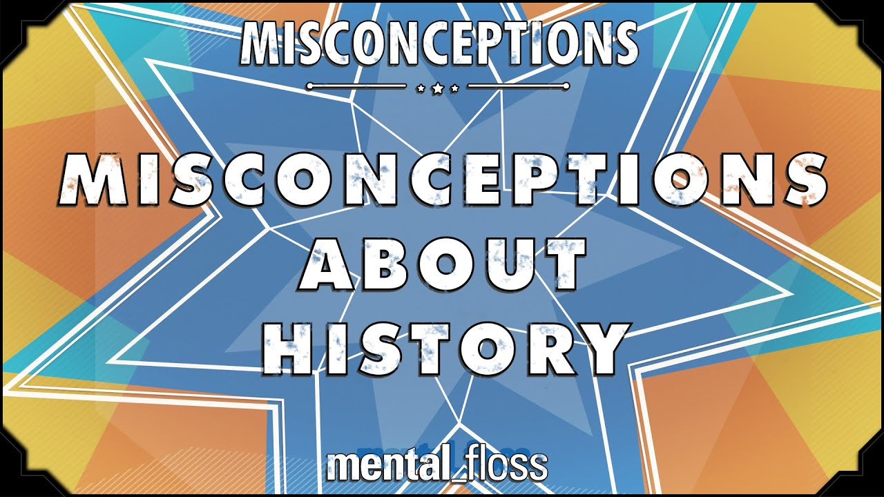 Misconceptions about History - mental_floss on YouTube ...