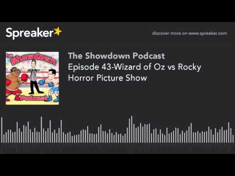 Episode 43-Wizard of Oz vs Rocky Horror Picture Show (made with Spreaker)