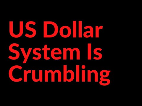 US Dollar System Is Crumbling