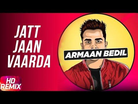 Jatt Jaan Vaarda (Remix) | Armaan Bedil | Sukh-E | Jashan Nanarh | Latest Remix Song 2018