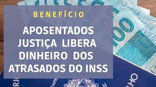 JUSTIÇA LIBERA LOTE PARA PAGAR ATRASADOS A APOSENTADOS INSS