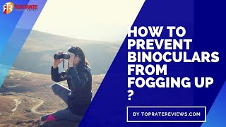 How To Prevent Binoculars From…