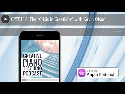 """CPTP118: The """"Crisis in Creativity"""" with Kevin Olson"""