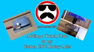 Rotary Axis for my Gatton CNC - Part 4 Touch Plate and Mount Mod
