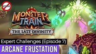 Arcane Frustration - The Last Divinity Expert Challenges Episode 7 [Monster Train]