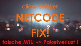 Clientseitiger NETCODE-FIX!? Paketverlust als Ursache, MTU anpassen und Synchronität herstellen!
