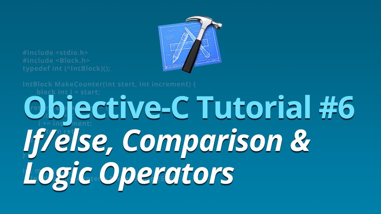 Objective-C Tutorial - #6 - If/else, Comparison & Logic Operators