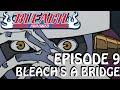 "watch he video of Bleach (S) Abridged Ep9 - ""Bleach's A Bridge"""