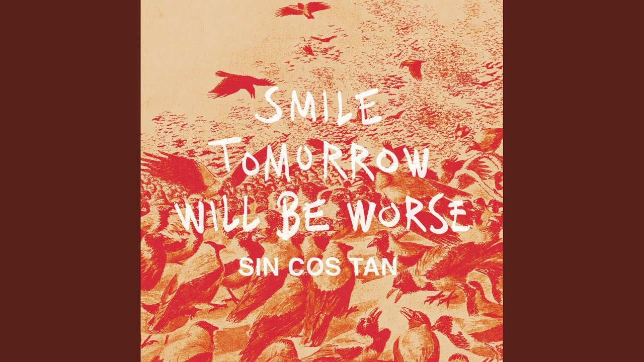 smile tomorrow will be worse Tomorrow will be worse through niagara falls' pink skull records, which is now available across canada through sonic unyon distro we have toured to the east coast of canada 3 times and once from quebec to bc.