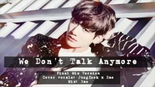 【JK X Rae】We Don't Talk Anymore - FINAL MIX Ver.-