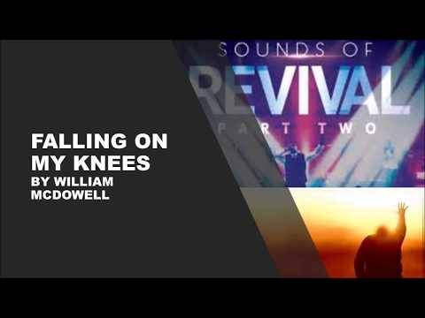 Falling On My Knees by William McDowell- Instrumental w/lyrics