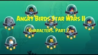 Angry Birds Star Wars 2 All Characters. Part 2.