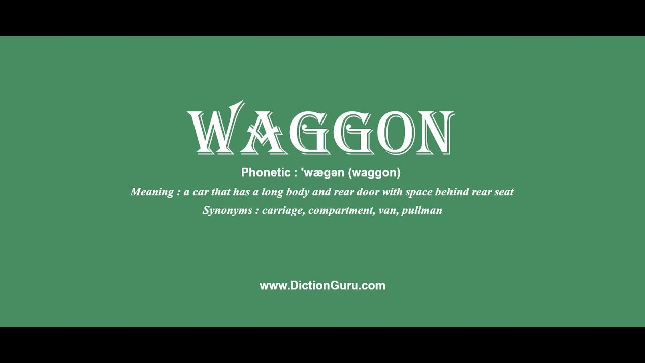 waggon Pronounce waggon with Phonetic Synonyms and Sentence Ex&les  sc 1 st  YouTube & waggon: Pronounce waggon with Phonetic Synonyms and Sentence ...