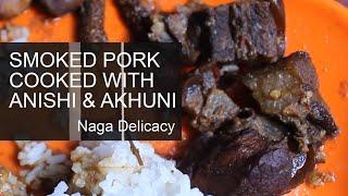 Smoked Pork Cooked With Anishi & Akhuni, Naga Food Part 3 YouTube Videos