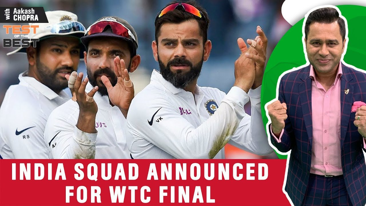 India SQUAD Announced for WTC Final | No MAYANK & Shardul | Betway Test of the Best | Aakash Chopra
