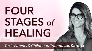 Complex PTSD: Four Stages of Healing •Toxic Parents, Childhood Trauma