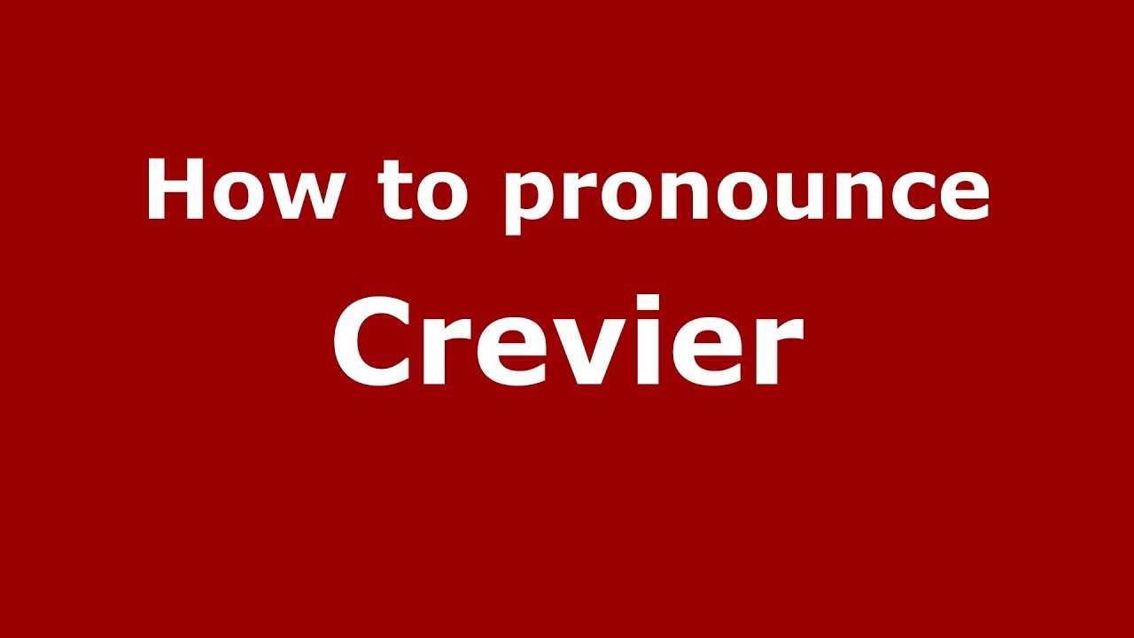 How to pronounce Crevier (French/France) - PronounceNames.com - YouTube