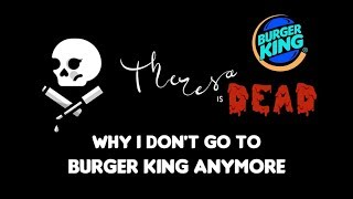 Why I don't go to Burger King Anymore | Theresa is Dead | Story Time