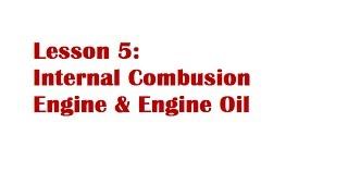 Lesson 5: The Internal Combustion Engine & Engine Oil