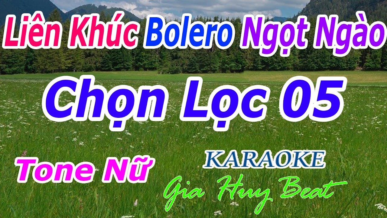 Karaoke - Liên Khúc- Bolero - Ngọt Ngào - Chọn Lọc 05 - Tone Nữ - Nhạc Sống - gia huy beat