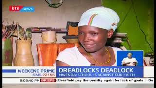 Student who was joining form one has been denied the chance because she is a Rastafarian