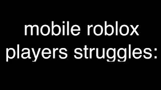struggles for mobile players on roblox