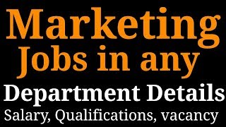 MARKETING JOBS IN ANY DEPARTMENT ANY COMPANY FULL DETAILS | SALARY, QUALIFICATIONS, JOB ETC.