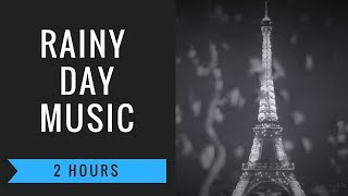 Rainy Day Music with 2 Hours of Rainy Day Music Playlist & Rainy Day Music Instrumental