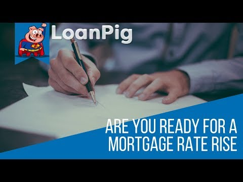 Are You Ready for a Mortgage Rise │Short Term Loans │Loanpig