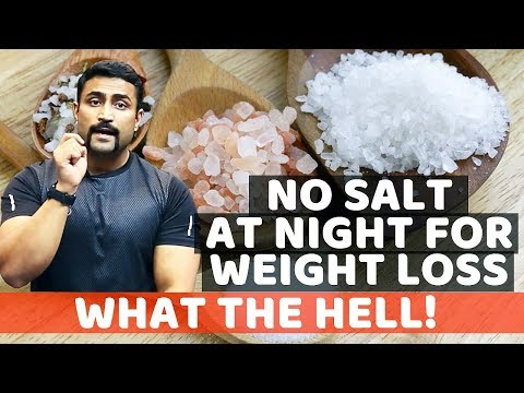NO SALT AT NIGHT FOR WEIGHT LOSS WHAT THE HELL!