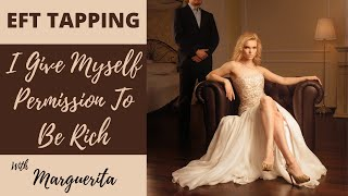 EFT Tapping - I Give Myself Permission To Be Rich