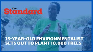 15-year-old environmentalist on a mission to plant 10,000 trees in a village in Isiolo County