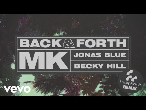 MK, Jonas Blue, Becky Hill - Back & Forth (Franky Rizardo Remix) [Audio]