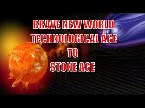 BRAVE NEW WORLD -  The Solar Storm of 2012 From The Technological Age to The Stone Age
