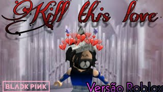 Kill This Love-BlackPink (Roblox version) Clips # 1